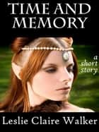Time and Memory ebook by Leslie Claire Walker