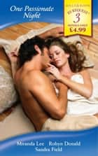 One Passionate Night: His Bride for One Night / One Night at Parenga / His One-Night Mistress (Mills & Boon By Request) ebook by Miranda Lee, Robyn Donald, Sandra Field
