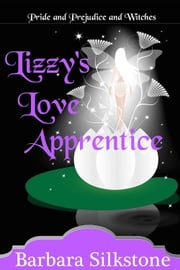 Lizzy's Love Apprentice - Pride and Prejudice and Witches ebook by Barbara Silkstone