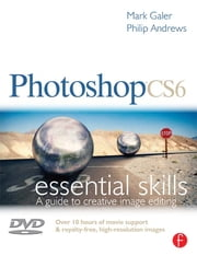 Photoshop CS6: Essential Skills ebook by Mark Galer,Philip Andrews