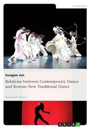 Relations between Contemporary Dance and Korean New Traditional Dance ebook by Sungjae Jun
