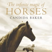 The Infinite Magic of Horses ebook by Candida Baker