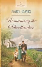 Romancing the Schoolteacher ebook by Mary Davis