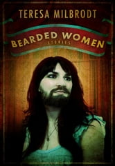 Bearded Women - Stories ebook by Teresa Milbrodt