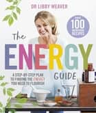 The Energy Guide ebook by A Step-by-Step Plan to Finding the Energy You Need to Flourish