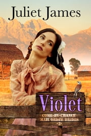 Mail Order Bride: Violet – Come By Chance Book 3 - Sweet Montana Western Bride Romance ebook by Juliet James