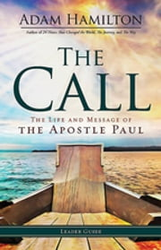 The Call Leader Guide - The Life and Message of the Apostle Paul ebook by Adam Hamilton