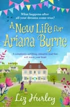 A New Life for Ariana Byrne - A completely uplifting, romantic book that will warm your heart ebook by Liz Hurley