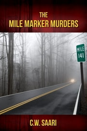 The Mile Marker Murders ebook by C.W. Saari