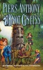 Knot Gneiss - An Astonishing, Wildly Witty Xanth Adventure ebook by Piers Anthony