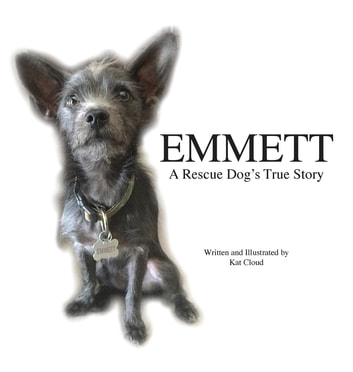 Emmett - A Rescue Dog's True Story ebook by Kat Cloud