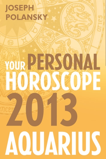Aquarius 2013: Your Personal Horoscope ebook by Joseph Polansky