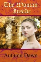 The Woman Inside ebook by Autumn Dawn