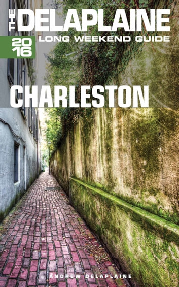 Charleston: The Delaplaine 2016 Long Weekend Guide ebook by Andrew Delaplaine