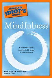 The Complete Idiot's Guide to Mindfulness ebook by Carolyn Flynn,Anne Ihnen M.A., LMHC