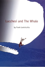 Lucchesi and The Whale ebook by Frank Lentricchia,Stanley Fish,Fredric Jameson