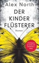 Der Kinderflüsterer - Roman ebook by Alex North, Leena Flegler