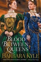 Blood Between Queens ebook by Barbara Kyle