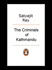 The Criminals of Kathmandu ebook by Satyajit Ray