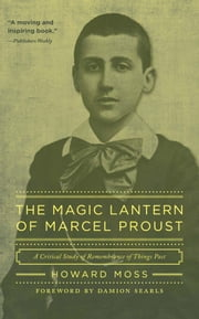 The Magic Lantern of Marcel Proust - A Critical Study of Remembrance of Things Past ebook by Howard Moss,Damion Searls