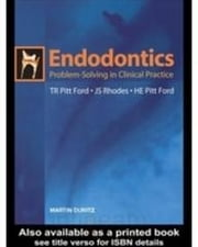 Endodontics: Problem-Solving in Clinical Practice ebook by Pitt Ford, HE