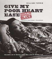 Give My Poor Heart Ease - Voices of the Mississippi Blues ebook by William Ferris