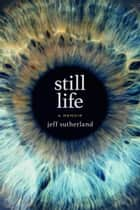 Still Life - A Memoir ebook by