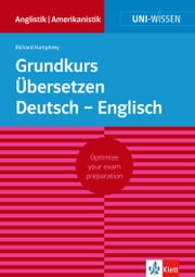 Uni-Wissen Grundkurs Übersetzen Deutsch - Englisch - Optimize your exam preparation Anglistik/Amerikanistik ebook by Richard Humphrey