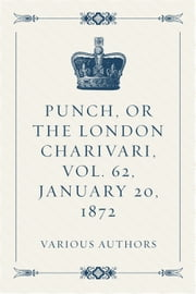 Punch, or The London Charivari, Vol. 62, January 20, 1872 ebook by Various Authors