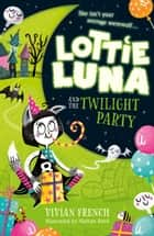 Lottie Luna and the Twilight Party (Lottie Luna, Book 2) ebook by Vivian French, Nathan Reed