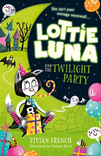 Lottie Luna and the Twilight Party (Lottie Luna, Book 2) ebook by Vivian French