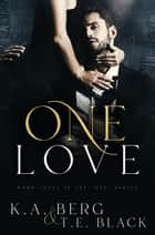 "One Love - The ""One"" Series, #3 ebook by K.A. Berg, T.E. Black"