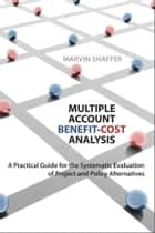 Multiple Account Benefit-Cost Analysis ebook by Marvin Shaffer
