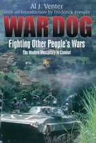 War Dog Fighting Other People's Wars-The Modern Mercenary In Combat ebook by Venter Al J.