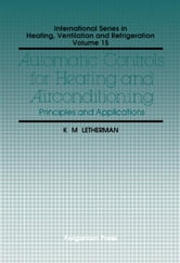 Automatic Controls for Heating and Air Conditioning: Principles and Applications ebook by Letherman, K. M.