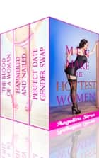 Men Make the Hottest Women (Gender Swap Bundle) ebook by Angelica Siren