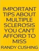 Important Tips About Multiple Sclerosis You Can't Afford to Miss ebook by