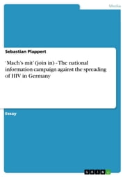 'Mach's mit' (join in) - The national information campaign against the spreading of HIV in Germany - The national information campaign against the spreading of HIV in Germany ebook by Sebastian Plappert