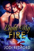 Light My Fire ebook by Jodi Redford