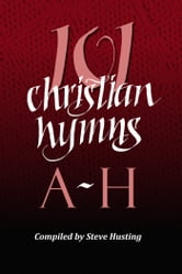 101 Christian Hymns, A-H ebook by Steve Husting