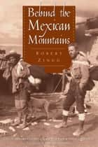 Behind the Mexican Mountains ebook by Robert Zingg,Howard Campbell,John Peterson,David Carmichael