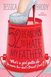52 Reasons to Hate My Father ebook by Jessica Brody