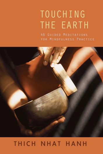 Touching the Earth - Guided Meditations for Mindfulness Practice ebook by Thich Nhat Hanh