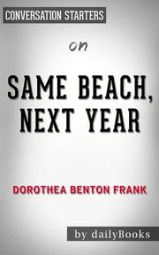 Same Beach, Next Year by Dorothea Benton Frank | Conversation Starters ebook by Daily Books