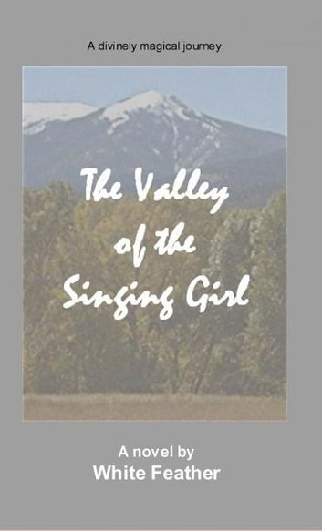 The Valley of the Singing Girl ebook by White Feather