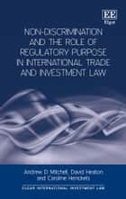 Non-Discrimination and the Role of Regulatory Purpose in International Trade and Investment Law ebook by Andrew D. Mitchell, David Heaton, Caroline Henckels