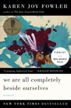 We Are All Completely Beside Ourselves ebook by A Novel