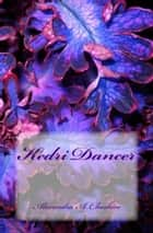 Kedri Dancer ebook by Alexandra A. Cheshire
