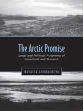 Arctic Promise - Legal and Political Autonomy of Greenland and Nunavut ebook by Natalia Loukacheva