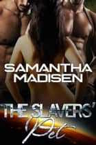 The Slavers' Pet ebook by Samantha Madisen